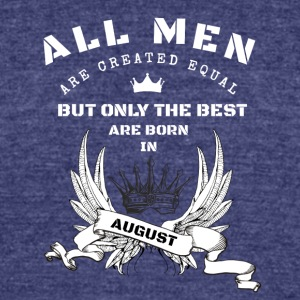 only the best are born in august - Unisex Tri-Blend T-Shirt by American Apparel