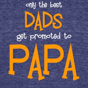 Only The Best Dads Get Promoted To Papa T Shirt - Unisex Tri-Blend T-Shirt by American Apparel
