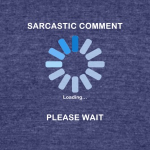 Sarcastic Comment Loading Funny T Shirt - Unisex Tri-Blend T-Shirt by American Apparel