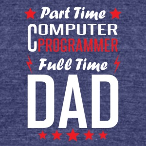 Part Time Computer Programmer Full Time Dad - Unisex Tri-Blend T-Shirt by American Apparel