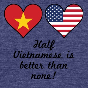 Half Vietnamese Is Better Than None - Unisex Tri-Blend T-Shirt by American Apparel