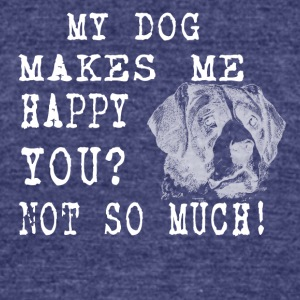 my dog makes me happy you not so much - Unisex Tri-Blend T-Shirt by American Apparel