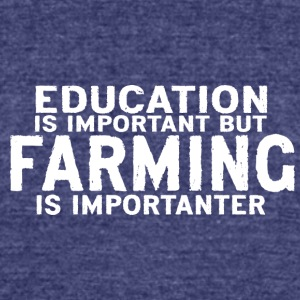 Education is important but Farming is importanter - Unisex Tri-Blend T-Shirt by American Apparel
