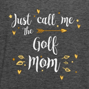 Just Call Me The Sports Golf Mom funny - Women's Flowy Tank Top by Bella