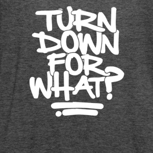 Turn Down For What - Women's Flowy Tank Top by Bella