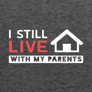 I Still Live With My Parents - Women's Flowy Tank Top by Bella