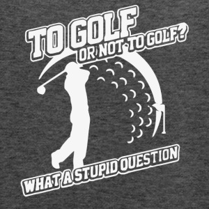 To Golf Or Not To Golf Stupid Question T Shirt - Women's Flowy Tank Top by Bella