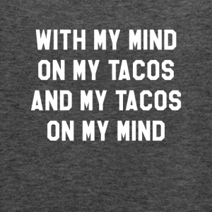 With My Mind On My Tacos And My Tacos On My Mind - Women's Flowy Tank Top by Bella