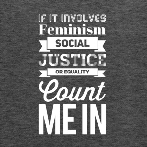 If it involves feminism social justice or equality - Women's Flowy Tank Top by Bella