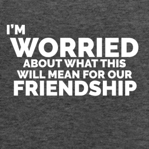 I'm Worried ... Friendship - Women's Flowy Tank Top by Bella