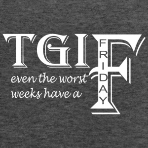 TGIF Even The Worst Weeks Have A Friday - Women's Flowy Tank Top by Bella