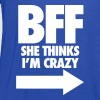 BFF She Thinks I'm Crazy - Women's Flowy Tank Top by Bella