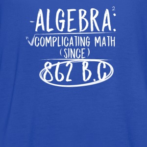 Algebra: Complicating Math Since 862 B.C Teachers - Women's Flowy Tank Top by Bella