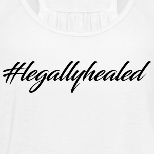 #legallyhealed - Women's Flowy Tank Top by Bella