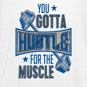 You Gotta Hustle For The Muscle Gym Fitness Train - Women's Flowy Tank Top by Bella