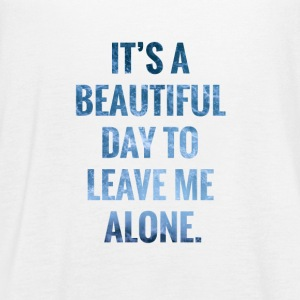 It's a Beautiful Day To Leave Me Alone - Women's Flowy Tank Top by Bella