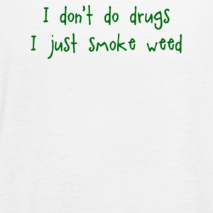 I Don t Do Drugs I Just Smoke Weed - Women's Flowy Tank Top by Bella