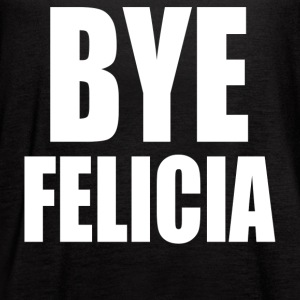 Bye Felicia - Women's Flowy Tank Top by Bella