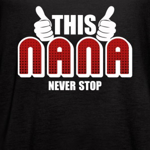 Nana Never Stop Shirt - Women's Flowy Tank Top by Bella