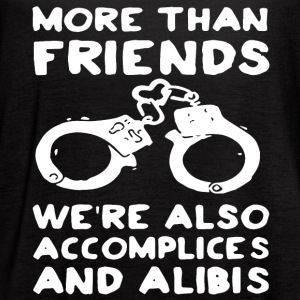more than friends we re also accomplices and alibi - Women's Flowy Tank Top by Bella
