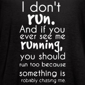 I don't run and if you ever see me running - Women's Flowy Tank Top by Bella