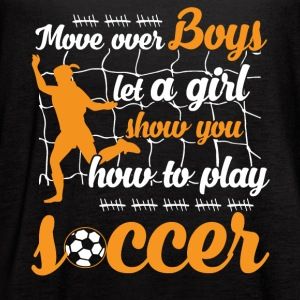 Let A Girl Show You How To Play Soccer T Shirt - Women's Flowy Tank Top by Bella