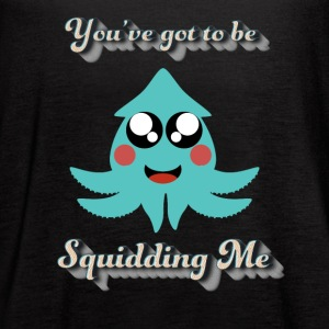 you've got to be squidding me - squid pun - Women's Flowy Tank Top by Bella