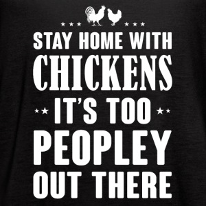 Stay home with Chickens it s too Peopley - Women's Flowy Tank Top by Bella
