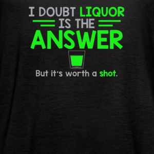 I Doubt That Liquor Is The Answer - Women's Flowy Tank Top by Bella