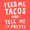 Feed me tacos & tell me I'm pretty - Women's Flowy Tank Top by Bella