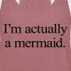 I'm Actually A Mermaid - Women's Flowy Tank Top by Bella