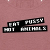 Eat pussy not animal - Vegan - Women's Flowy Tank Top by Bella