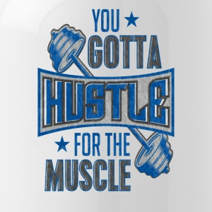 You Gotta Hustle For The Muscle Gym Fitness Train - Water Bottle