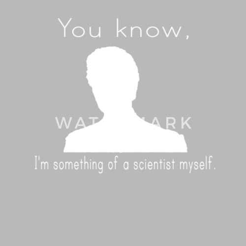 you know i m something of a scientist myself gift by nuklassix