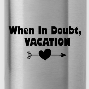 When In Doubt, Vacation (Black) - Water Bottle