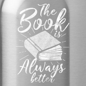 The book is always better - Gift for book readers - Water Bottle