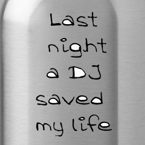 Last night a DJ saved my life - Water Bottle