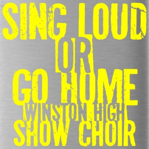 Sing Loud or Go Home Winston High Show Choir - Water Bottle
