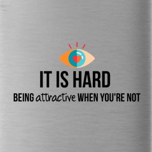 It is hard being attractive - Water Bottle