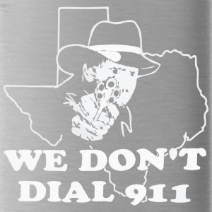 Texas We don t dail 911 - Water Bottle