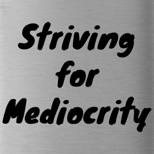 Striving for Mediocrity - Water Bottle