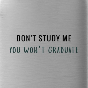 Don't Study Me - Water Bottle