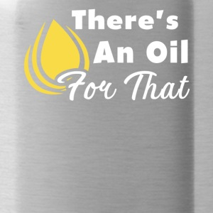 There's An Oil For That Esential Oils Shirt - Water Bottle