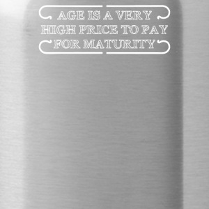 Age Is A Very High Price To Pay For Maturity - Water Bottle