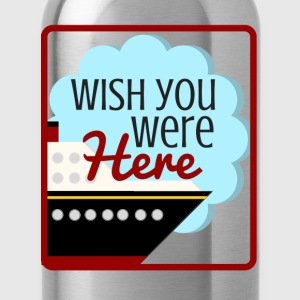 Wish You Were Here- Cruise - Water Bottle