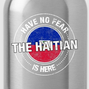 Have No Fear The Haitian Is Here - Water Bottle