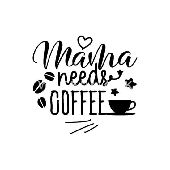 b6baf2a8068b Mama Needs Coffee - Travel Mug. Front. Design