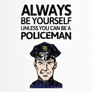 Always be youself unless you can be a policeman! - Travel Mug