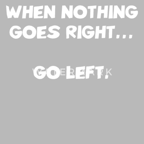 76369733a When Nothing Goes Right Go Left Ironic Funny Gift Travel Mug ...