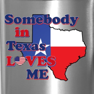 Somebody in Texas loves me - Travel Mug